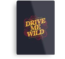 DRIVE ME WILD Metal Print