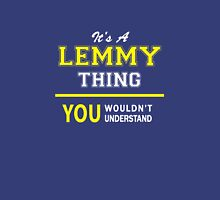 It's A LEMMY thing, you wouldn't understand !! T-Shirt