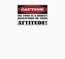 Caution Attitude Unisex T-Shirt
