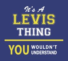 It's A LEVIS thing, you wouldn't understand !! by satro