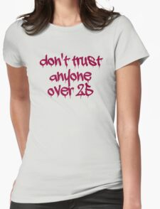 Don't Trust Anyone Over 25 T-Shirt