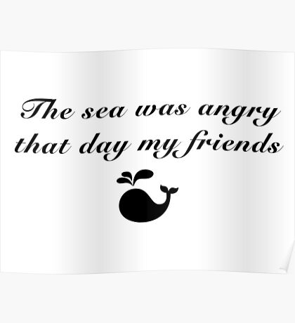 Seinfeld - The sea was angry that day my friends Poster