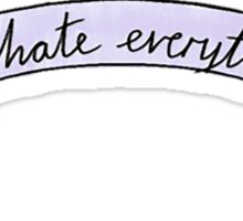 I HATE EVERYTHING funny tumblr merch! Sticker