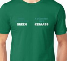 Most People See Green, A Designer See's #25AA99 Unisex T-Shirt