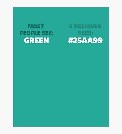Most People See Green, A Designer See's #25AA99 Photographic Print