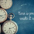 Time Is Precious Waste It Wisely by Edward Fielding