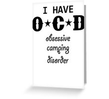 I Have OCD (Obsessive Camping Disorder) Greeting Card