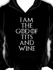 I Am The God Of Tits And Wine T-Shirt