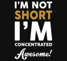 I Am Not Short I Am Concentrated Awesome! by nardesign