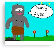 Giant dark ciclop sorry Canvas Print
