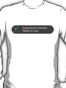 Achievement unlocked Talked to a girl T-Shirt