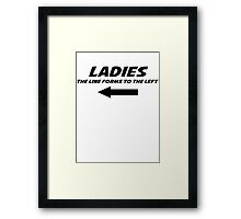 Ladies The line forms to the left Framed Print
