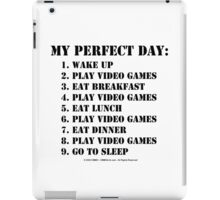 My Perfect Day: Play Video Games - Black Text iPad Case/Skin