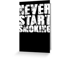 Never start smoking Greeting Card