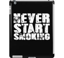 Never start smoking iPad Case/Skin