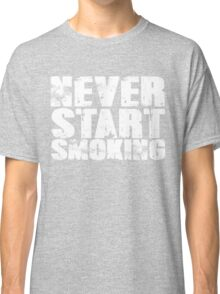 Never start smoking Classic T-Shirt