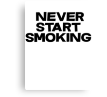 Never start smoking Canvas Print