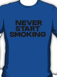 Never start smoking T-Shirt