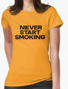 Never start smoking Womens Fitted T-Shirt