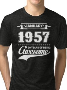 January 1957 60 Years Of Being Awesome Tri-blend T-Shirt