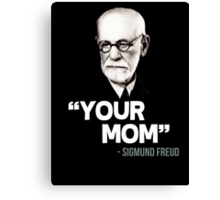 """Your Mom"" - Sigmund Freud Quote Canvas Print"