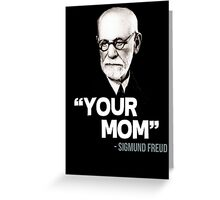 """Your Mom"" - Sigmund Freud Quote Greeting Card"