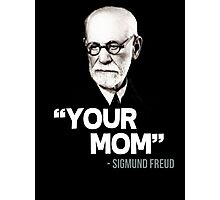 """Your Mom"" - Sigmund Freud Quote Photographic Print"