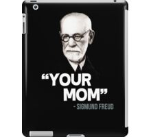 """Your Mom"" - Sigmund Freud Quote iPad Case/Skin"