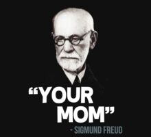 """Your Mom"" - Sigmund Freud Quote by gilbertop"