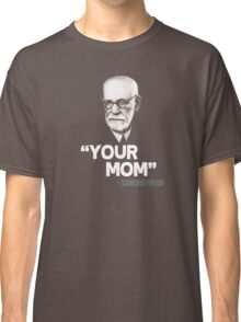 """Your Mom"" - Sigmund Freud Quote Classic T-Shirt"