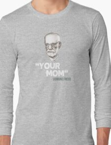 """""""Your Mom"""" - Sigmund Freud Quote Long Sleeve T-Shirt"""