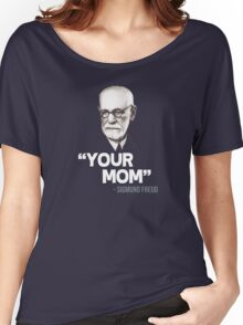 """Your Mom"" - Sigmund Freud Quote Women's Relaxed Fit T-Shirt"