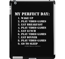 My Perfect Day: Play Video Games - White Text iPad Case/Skin