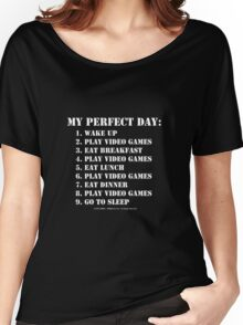 My Perfect Day: Play Video Games - White Text Women's Relaxed Fit T-Shirt