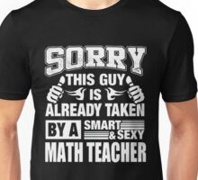 Sorry This Guy Is Already Taken By A Smart And Sexy Math Teacher Unisex T-Shirt