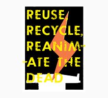 'Reuse, Recycle, Reanimate the Dead' Unisex T-Shirt