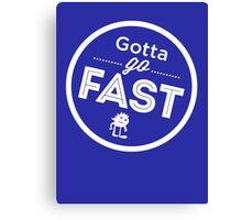 Gotta Go Fast Canvas Print