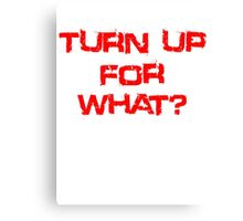 Turn up for what? Canvas Print
