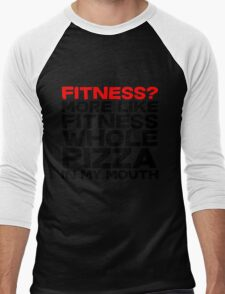 Fitness More like fitness whole pizza in my mouth Men's Baseball ¾ T-Shirt