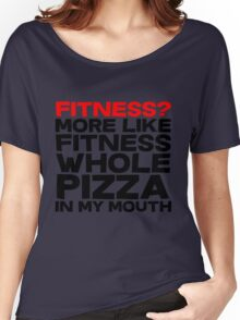 Fitness More like fitness whole pizza in my mouth Women's Relaxed Fit T-Shirt