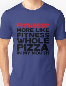 Fitness More like fitness whole pizza in my mouth Unisex T-Shirt