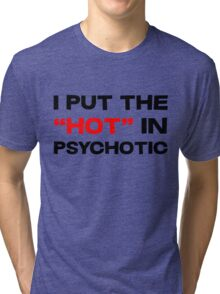 "I put the ""hot"" in psychotic Tri-blend T-Shirt"