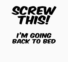 Screw this I'm going back to bed Unisex T-Shirt