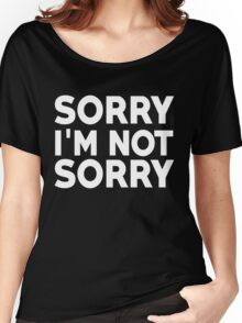 Sorry I'm not sorry Women's Relaxed Fit T-Shirt