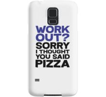 Work out? Sorry I thought you said pizza Samsung Galaxy Case/Skin
