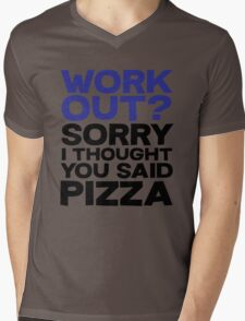 Work out? Sorry I thought you said pizza Mens V-Neck T-Shirt