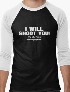 I will shoot you. It's ok, I'm a photographer Men's Baseball ¾ T-Shirt