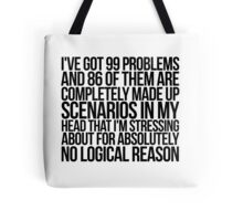 I've got 99 problems and 86 of them are completely made up scenarios in my head that I'm stressing about for absolutely no logical reason. Tote Bag