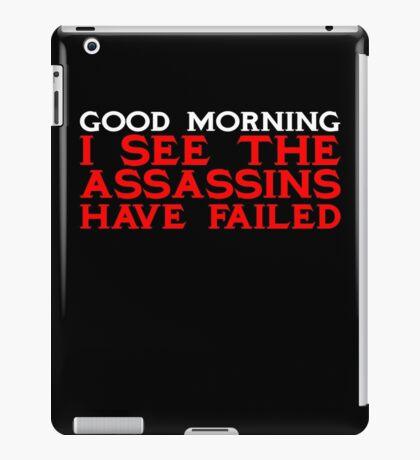 Good Morning I see the assassins have failed iPad Case/Skin