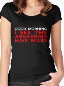 Good Morning I see the assassins have failed Women's Fitted Scoop T-Shirt